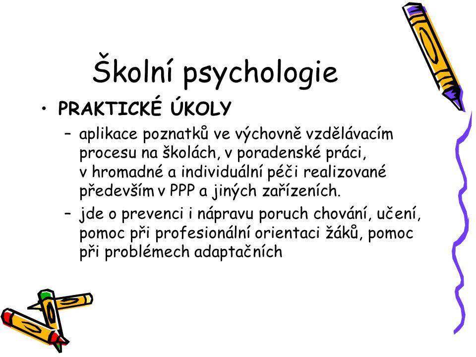 Školní psychologie PRAKTICKÉ ÚKOLY –aplikace poznatků ve výchovně vzdělávacím procesu na školách, v poradenské práci, v hromadné a individuální péči r