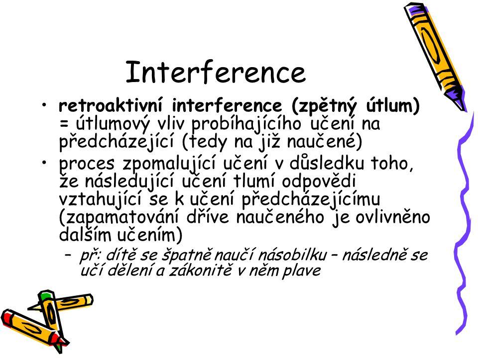 Interference retroaktivní interference (zpětný útlum) = útlumový vliv probíhajícího učení na předcházející (tedy na již naučené) proces zpomalující uč