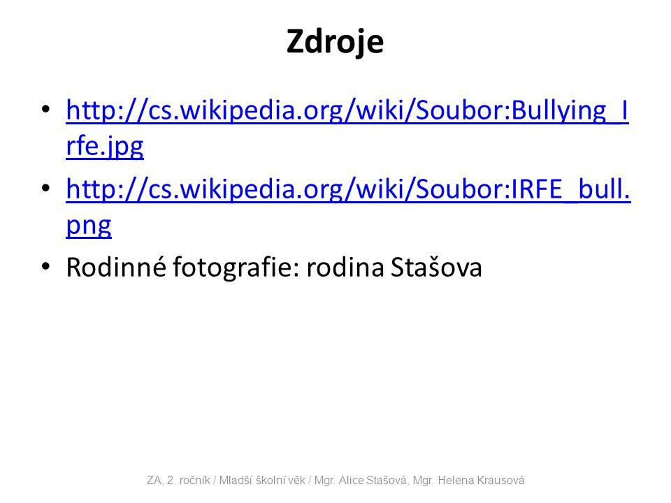 Zdroje http://cs.wikipedia.org/wiki/Soubor:Bullying_I rfe.jpg http://cs.wikipedia.org/wiki/Soubor:Bullying_I rfe.jpg http://cs.wikipedia.org/wiki/Soub