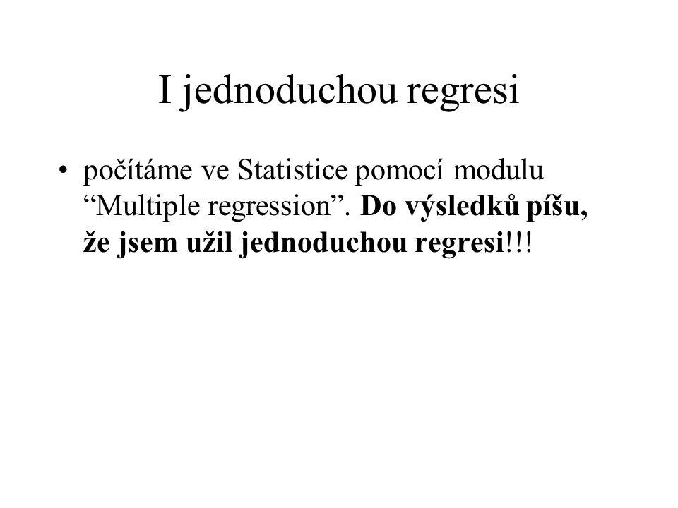 """I jednoduchou regresi počítáme ve Statistice pomocí modulu """"Multiple regression"""". Do výsledků píšu, že jsem užil jednoduchou regresi!!!"""
