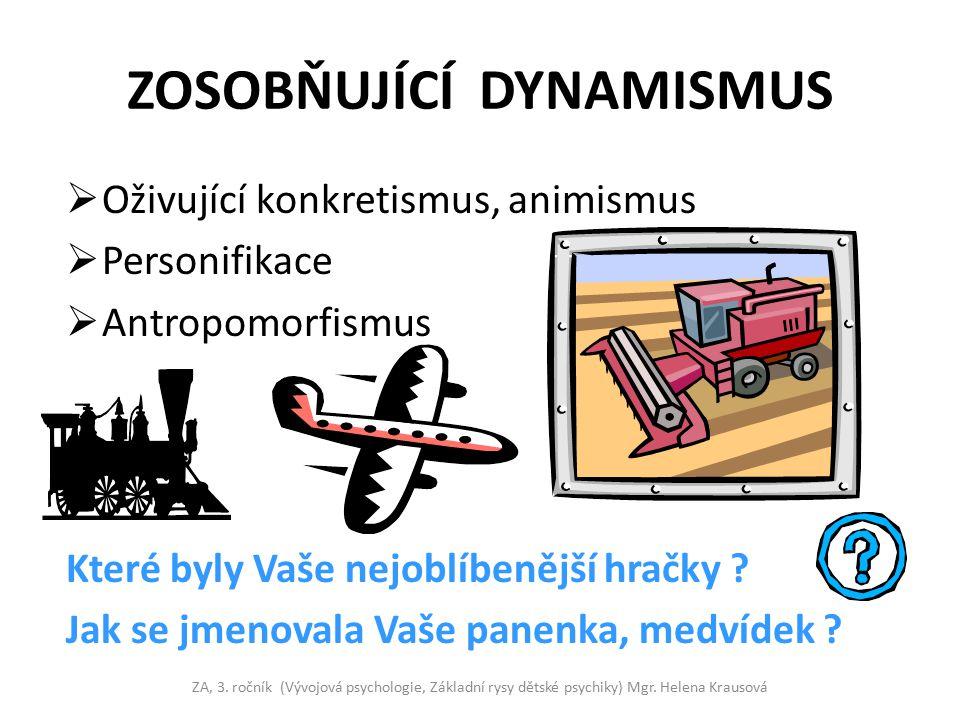 ZOSOBŇUJÍCÍ DYNAMISMUS  Oživující konkretismus, animismus  Personifikace  Antropomorfismus Které byly Vaše nejoblíbenější hračky ? Jak se jmenovala