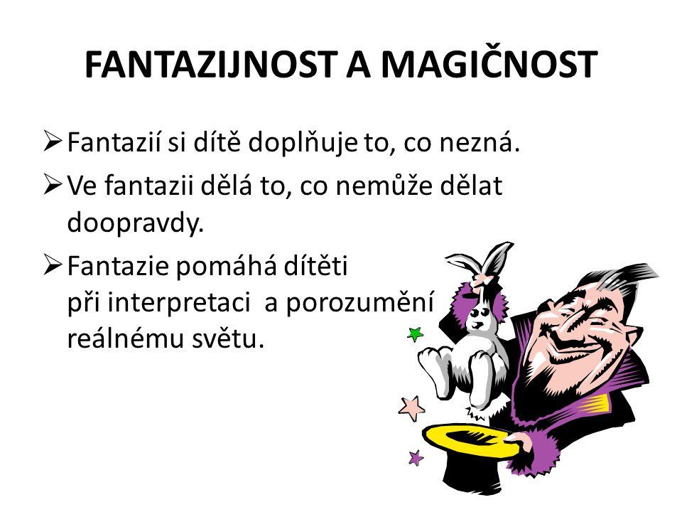 FANTAZIJNOST A MAGIČNOST  Fantazií si dítě doplňuje to, co nezná.  Ve fantazii dělá to, co nemůže dělat doopravdy.  Fantazie pomáhá dítěti při inte