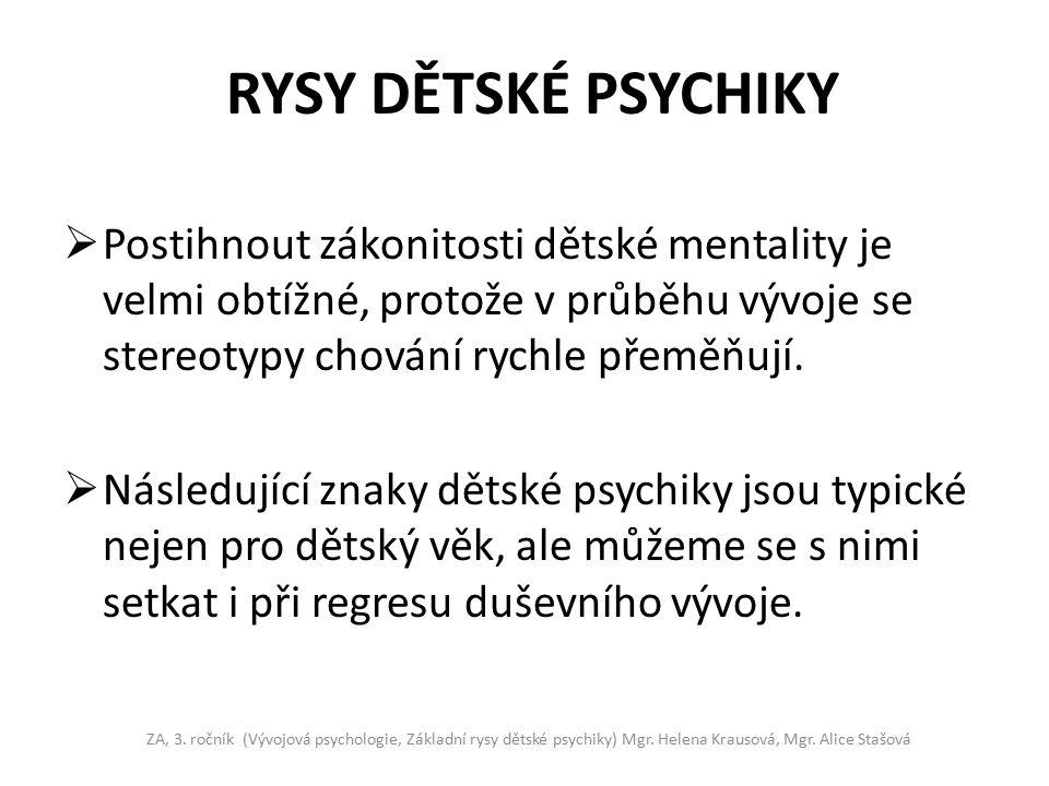 RYSY DĚTSKÉ PSYCHIKY  Postihnout zákonitosti dětské mentality je velmi obtížné, protože v průběhu vývoje se stereotypy chování rychle přeměňují.  Ná