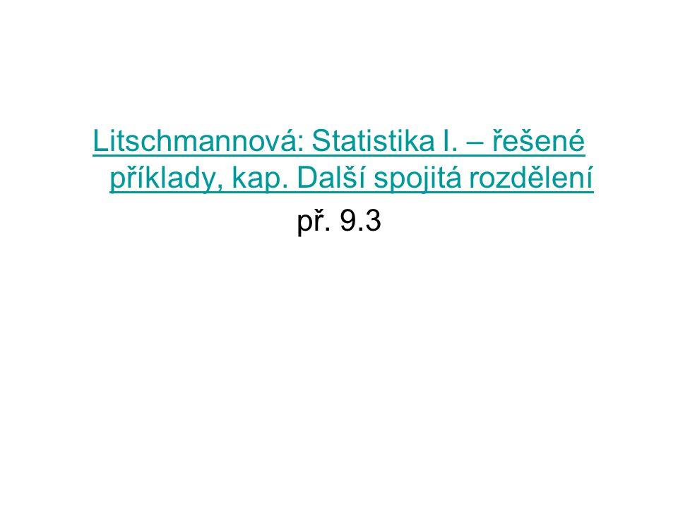 Litschmannová: Statistika I. – řešené příklady, kap. Další spojitá rozdělení př. 9.3