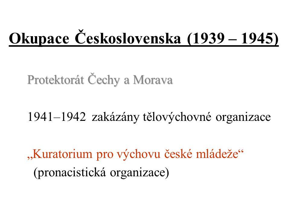 """Okupace Československa (1939 – 1945) Protektorát Čechy a Morava 1941–1942 zakázány tělovýchovné organizace """"Kuratorium pro výchovu české mládeže"""" (pro"""