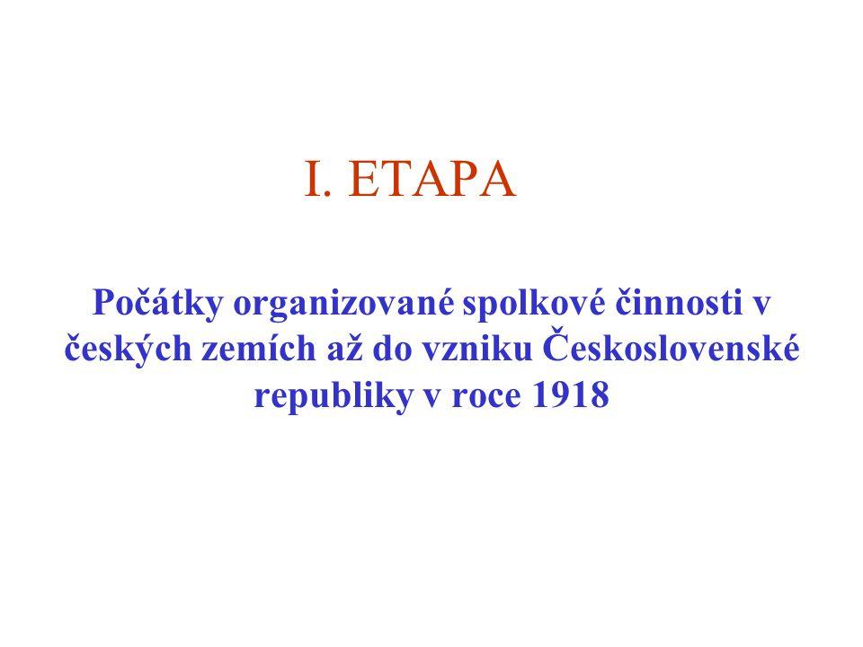 I. ETAPA Počátky organizované spolkové činnosti v českých zemích až do vzniku Československé republiky v roce 1918