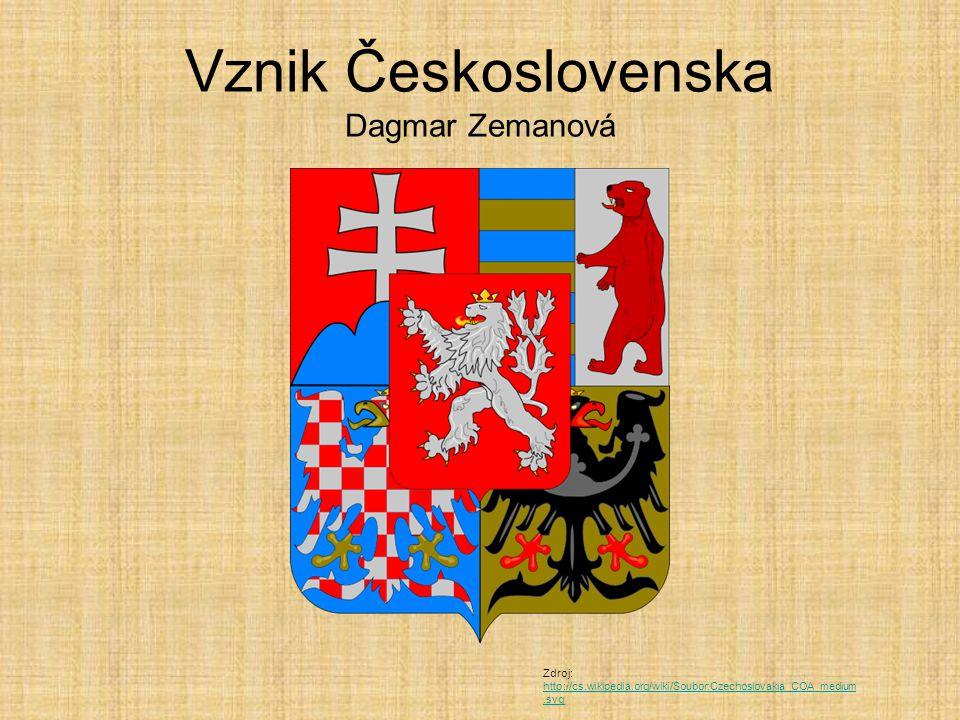 Vznik Československa Dagmar Zemanová Zdroj: http://cs.wikipedia.org/wiki/Soubor:Czechoslovakia_COA_medium.svg http://cs.wikipedia.org/wiki/Soubor:Czechoslovakia_COA_medium.svg