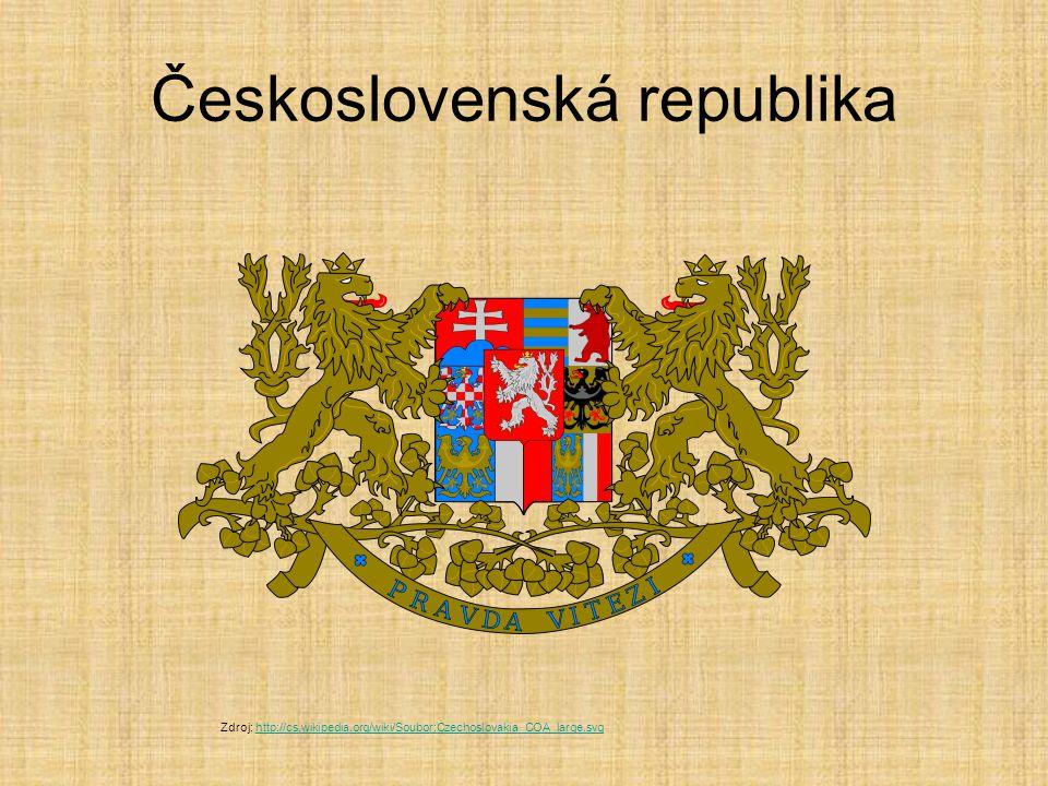 Československá republika Zdroj: http://cs.wikipedia.org/wiki/Soubor:Czechoslovakia_COA_large.svghttp://cs.wikipedia.org/wiki/Soubor:Czechoslovakia_COA_large.svg