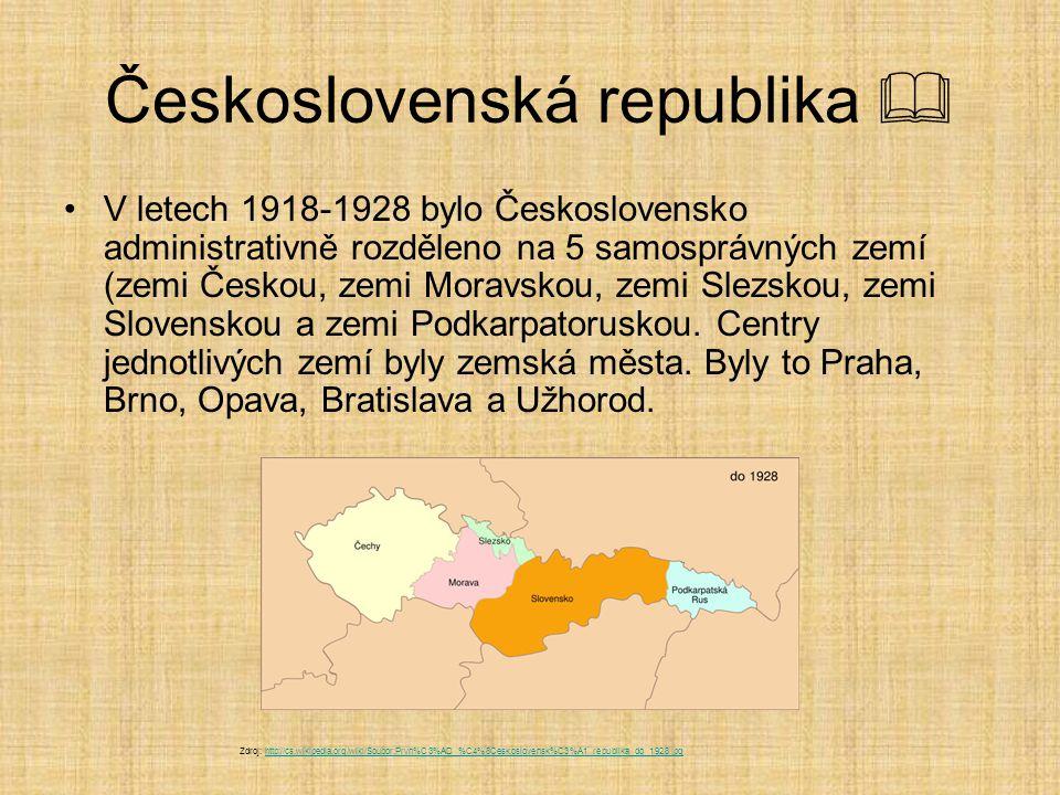Československá republika  V letech 1918-1928 bylo Československo administrativně rozděleno na 5 samosprávných zemí (zemi Českou, zemi Moravskou, zemi Slezskou, zemi Slovenskou a zemi Podkarpatoruskou.