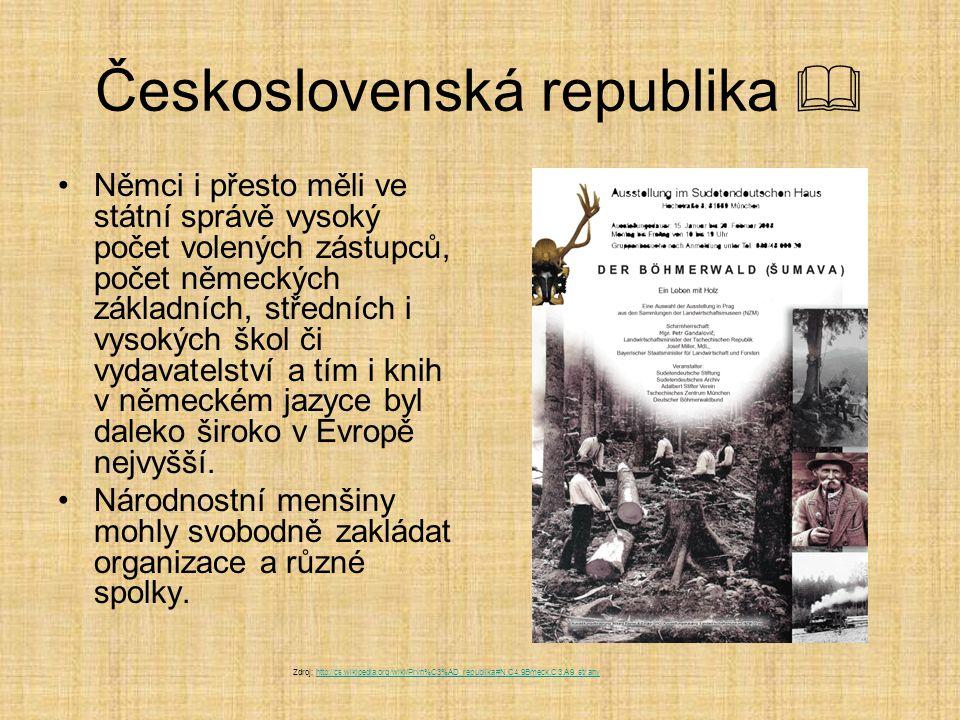 Československá republika  Němci i přesto měli ve státní správě vysoký počet volených zástupců, počet německých základních, středních i vysokých škol či vydavatelství a tím i knih v německém jazyce byl daleko široko v Evropě nejvyšší.