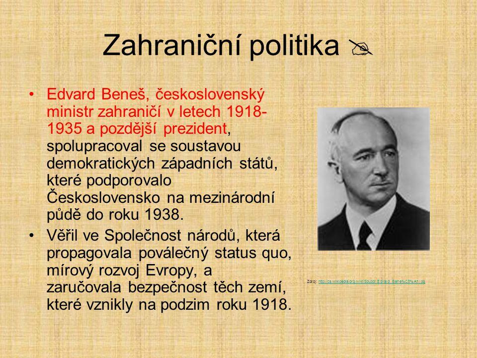 Zahraniční politika  Edvard Beneš, československý ministr zahraničí v letech 1918- 1935 a pozdější prezident, spolupracoval se soustavou demokratických západních států, které podporovalo Československo na mezinárodní půdě do roku 1938.