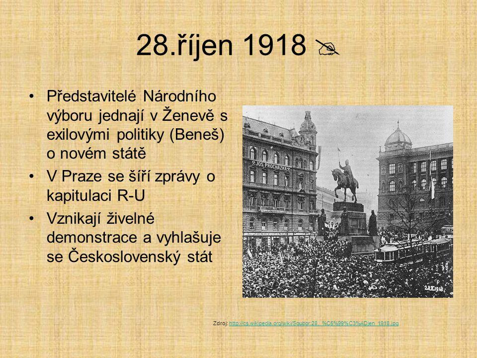 28.říjen 1918  Národní výbor vydává 1.československý zákon - Zákon o zřízení samostatného státu československého Zdroj: http://cs.wikipedia.org/wiki/Soubor:28._%C5%99%C3%ADjen_1918.jpghttp://cs.wikipedia.org/wiki/Soubor:28._%C5%99%C3%ADjen_1918.jpg