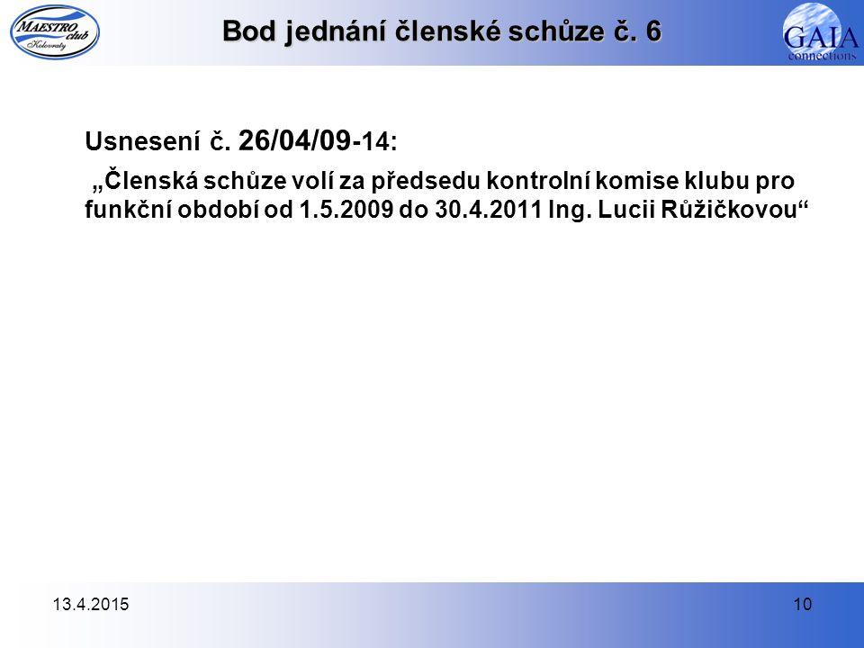 """13.4.201510 Bod jednání členské schůze č. 6 Usnesení č. 26/04/09 -14: """"Členská schůze volí za předsedu kontrolní komise klubu pro funkční období od 1."""