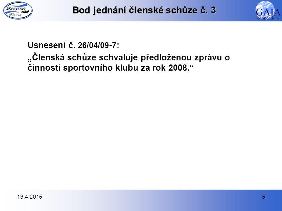 """13.4.20155 Bod jednání členské schůze č. 3 Usnesení č. 26/04/09 -7: """"Členská schůze schvaluje předloženou zprávu o činnosti sportovního klubu za rok 2"""