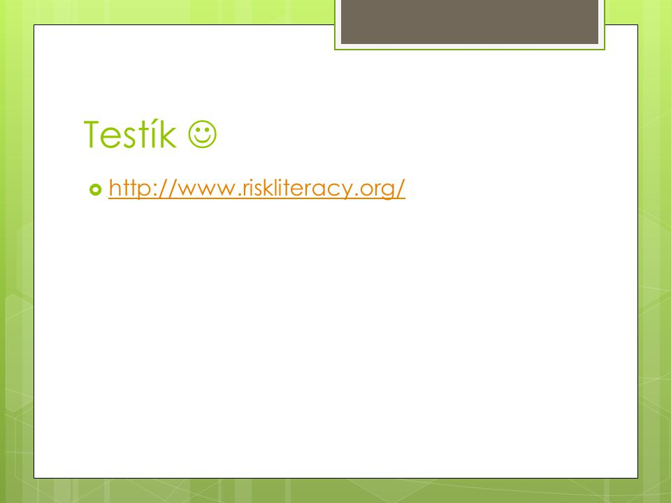 Testík  http://www.riskliteracy.org/ http://www.riskliteracy.org/