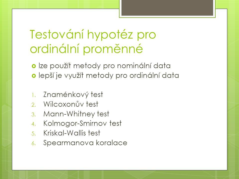 Testování hypotéz pro ordinální proměnné  lze použít metody pro nominální data  lepší je využít metody pro ordinální data 1. Znaménkový test 2. Wilc