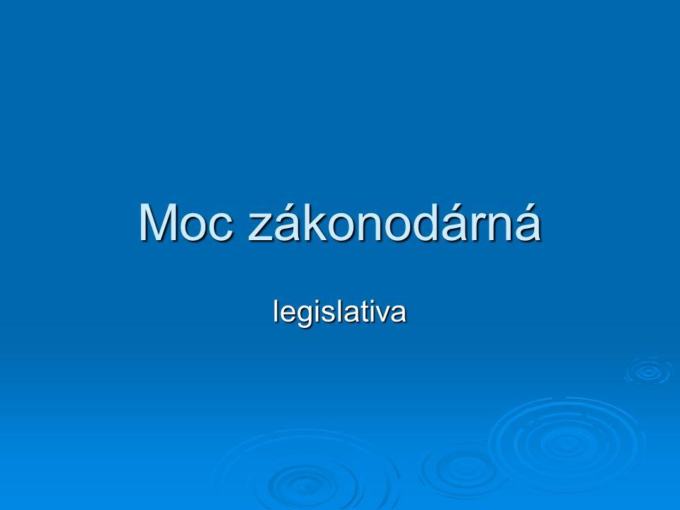  Zákonodárnou moc představuje dvoukomorový Parlament ČR  Skládá se z Poslanecké sněmovny a Senátu