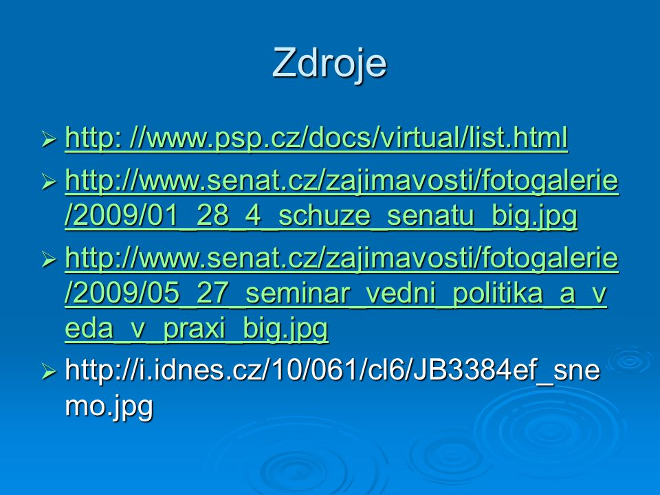 Zdroje  http: //www.psp.cz/docs/virtual/list.html http: //www.psp.cz/docs/virtual/list.html http: //www.psp.cz/docs/virtual/list.html  http://www.se