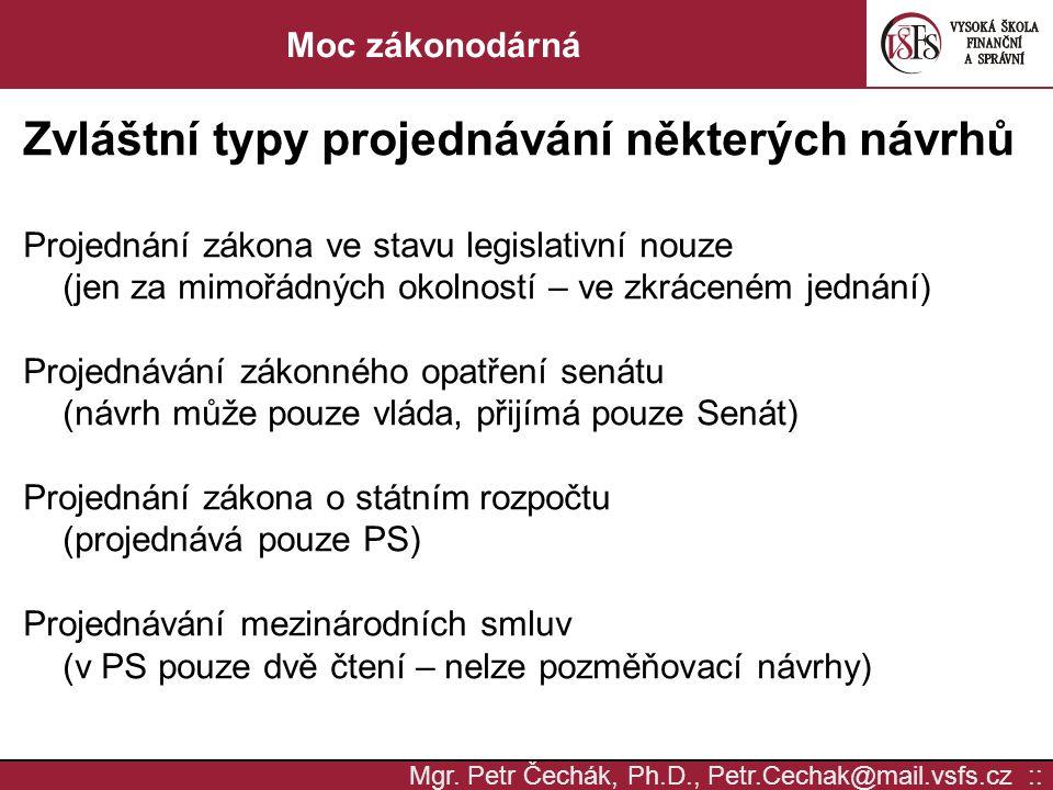 Mgr. Petr Čechák, Ph.D., Petr.Cechak@mail.vsfs.cz :: Moc zákonodárná Zvláštní typy projednávání některých návrhů Projednání zákona ve stavu legislativ
