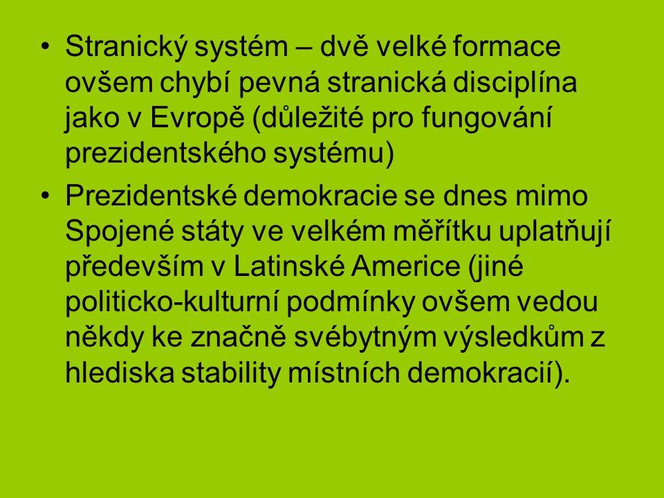 Stranický systém – dvě velké formace ovšem chybí pevná stranická disciplína jako v Evropě (důležité pro fungování prezidentského systému) Prezidentské