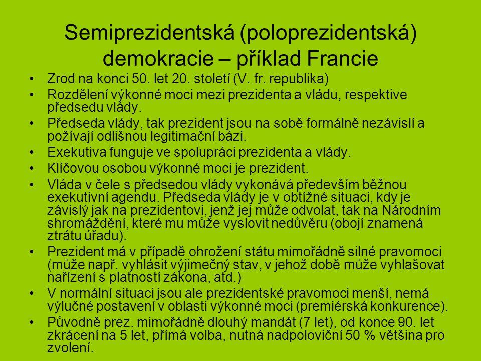Semiprezidentská (poloprezidentská) demokracie – příklad Francie Zrod na konci 50. let 20. století (V. fr. republika) Rozdělení výkonné moci mezi prez