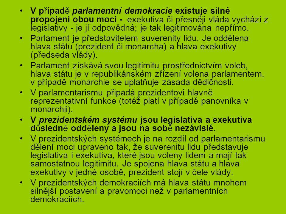 V případě parlamentní demokracie existuje silné propojení obou mocí - exekutiva či přesněji vláda vychází z legislativy - je jí odpovědná; je tak legi