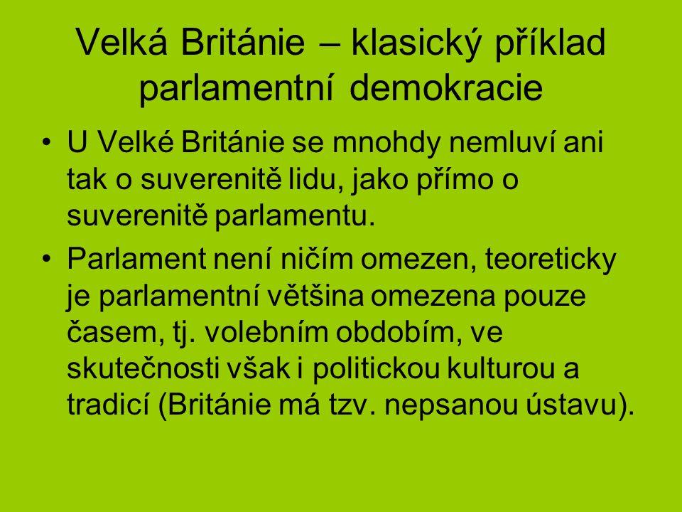 Velká Británie – klasický příklad parlamentní demokracie U Velké Británie se mnohdy nemluví ani tak o suverenitě lidu, jako přímo o suverenitě parlame