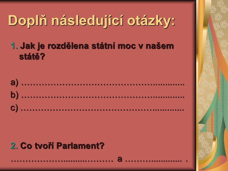 Doplň následující otázky: 1. Jak je rozdělena státní moc v našem státě.