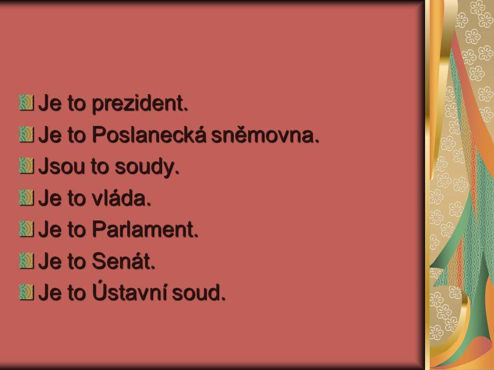 Výkonná moc: vláda, prezident Zákonodárná moc: Poslanecká sněmovna, Senát Soudní moc: soudy, Ústavní soud