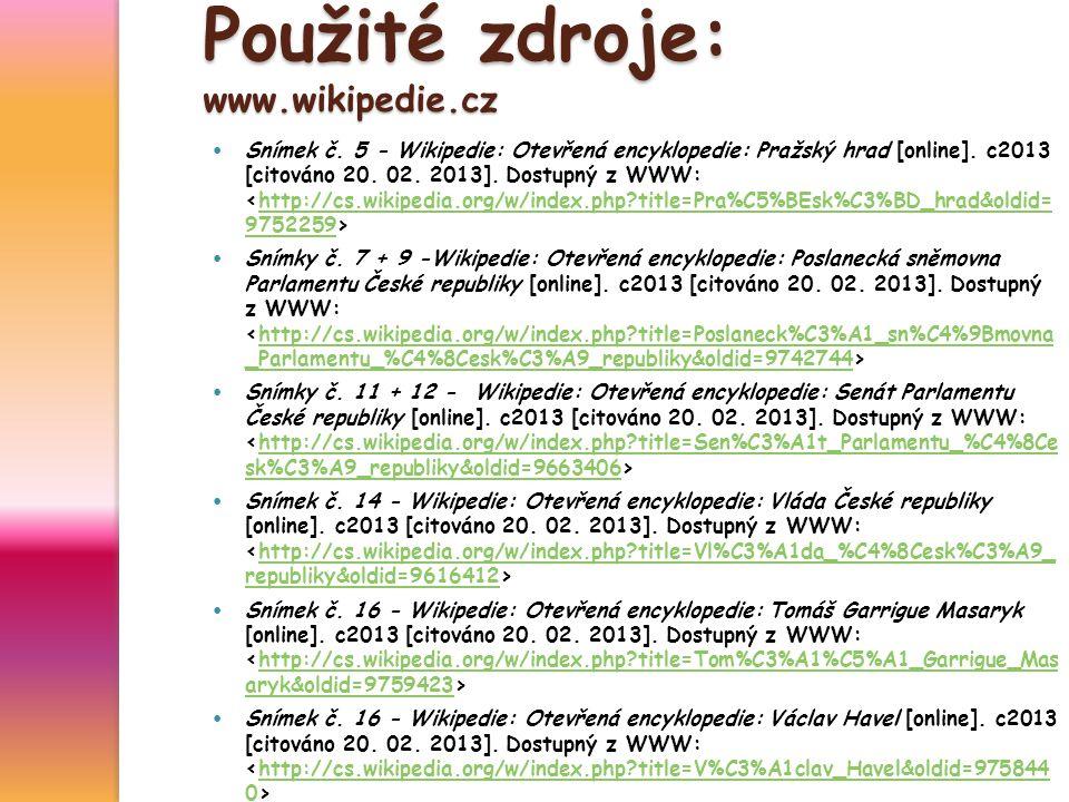 Použité zdroje: www.wikipedie.cz Snímek č. 5 - Wikipedie: Otevřená encyklopedie: Pražský hrad [online]. c2013 [citováno 20. 02. 2013]. Dostupný z WWW: