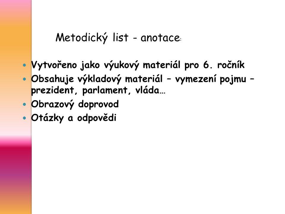 Metodický list - anotace : Vytvořeno jako výukový materiál pro 6. ročník Obsahuje výkladový materiál – vymezení pojmu – prezident, parlament, vláda… O