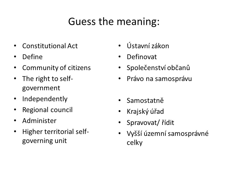 Guess the meaning: Constitutional Act Define Community of citizens The right to self- government Independently Regional council Administer Higher terr