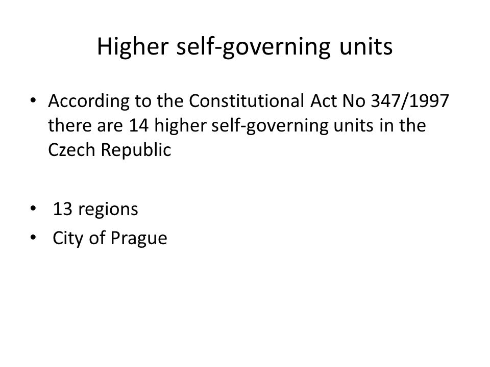 Higher self-governing units According to the Constitutional Act No 347/1997 there are 14 higher self-governing units in the Czech Republic 13 regions City of Prague