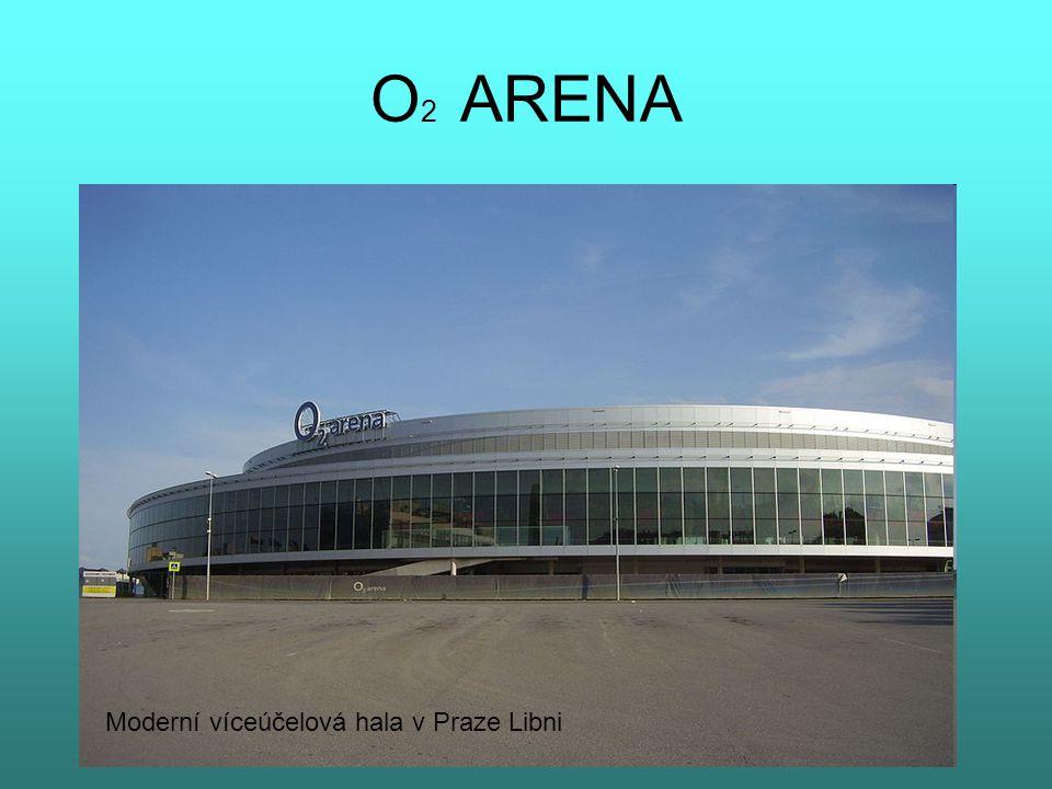 O 2 ARENA Moderní víceúčelová hala v Praze Libni