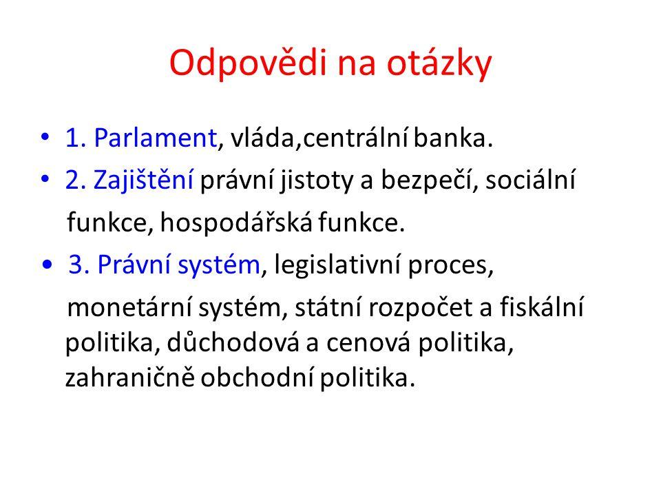 Odpovědi na otázky 1. Parlament, vláda,centrální banka.