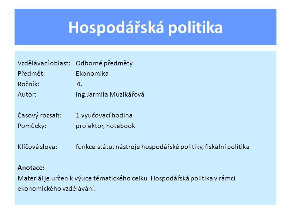 Funkce státu a jeho nástroje Subjekty hospodářské politiky: Parlament (poslanecká sněmovna a senát) Vláda (nejvyšší výkonný orgán státu) Centrální banka