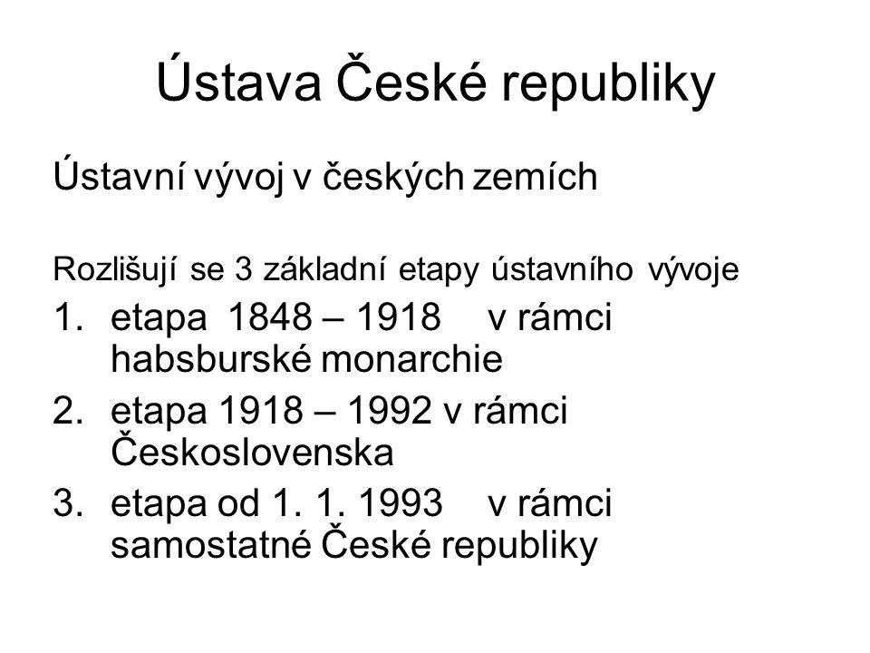 Ústava České republiky Ústavní vývoj v českých zemích Rozlišují se 3 základní etapy ústavního vývoje 1.etapa1848 – 1918v rámci habsburské monarchie 2.