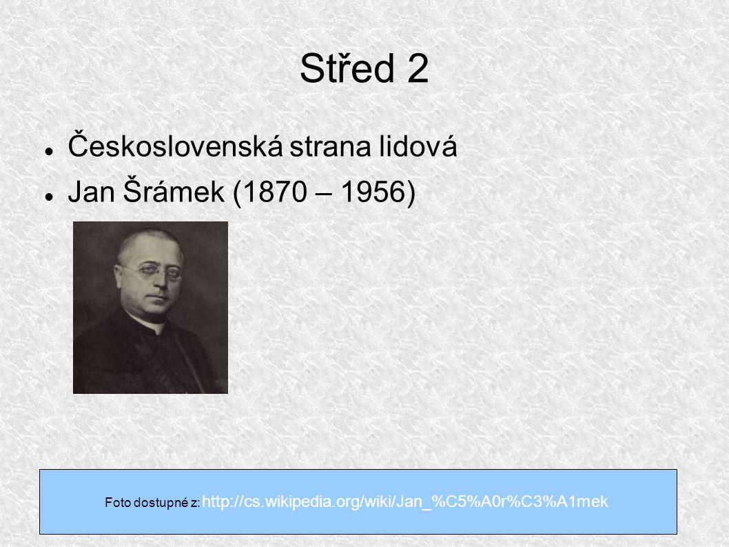 Střed 2 Československá strana lidová Jan Šrámek (1870 – 1956) Foto dostupné z: http://cs.wikipedia.org/wiki/Jan_%C5%A0r%C3%A1mek