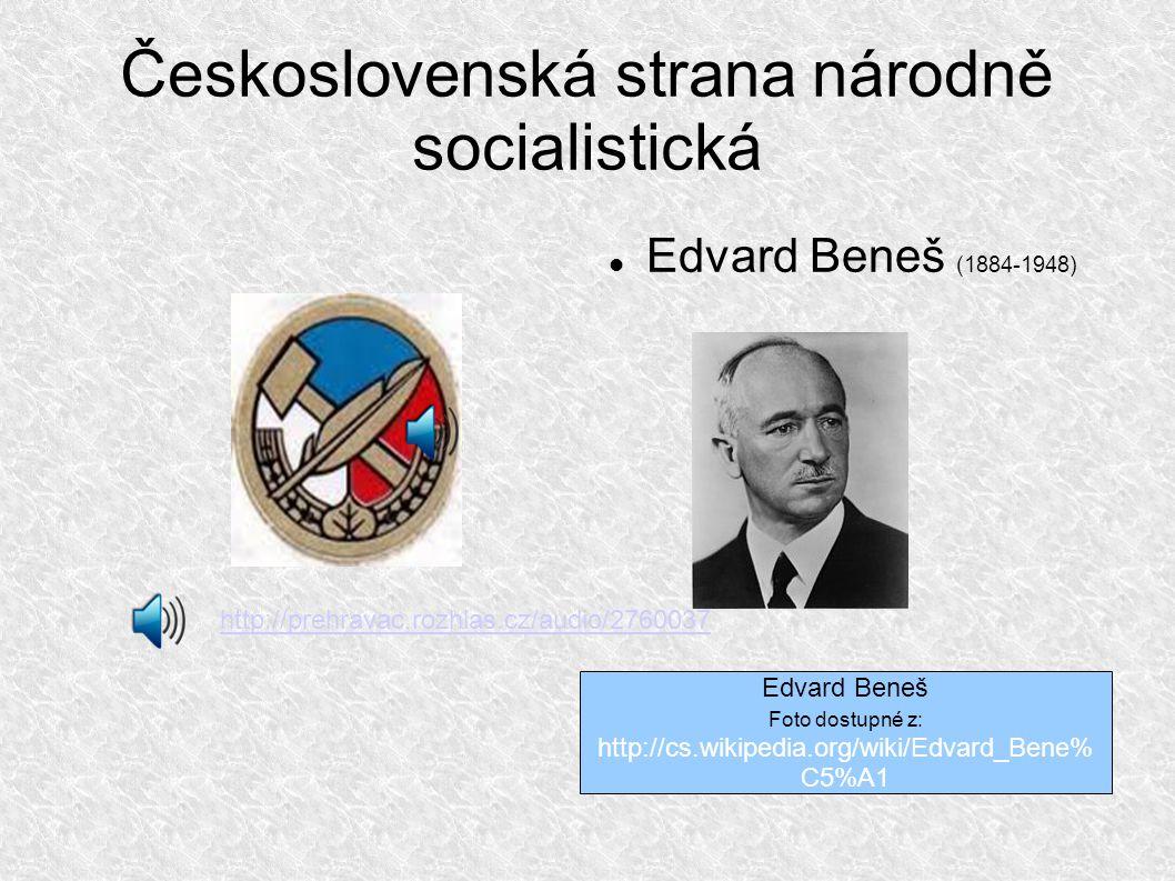 Československá strana národně socialistická Edvard Beneš (1884-1948) Edvard Beneš Foto dostupné z: http://cs.wikipedia.org/wiki/Edvard_Bene% C5%A1 http://prehravac.rozhlas.cz/audio/2760037
