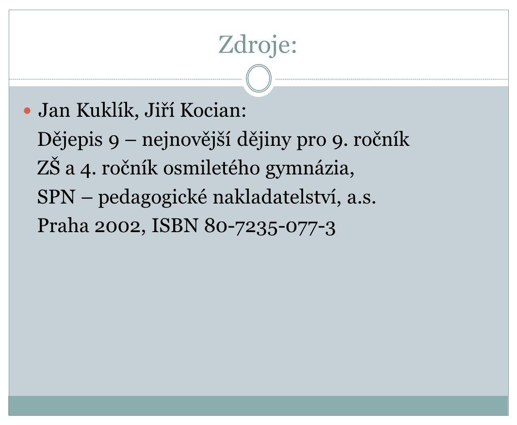 Zdroje: Jan Kuklík, Jiří Kocian: Dějepis 9 – nejnovější dějiny pro 9. ročník ZŠ a 4. ročník osmiletého gymnázia, SPN – pedagogické nakladatelství, a.s