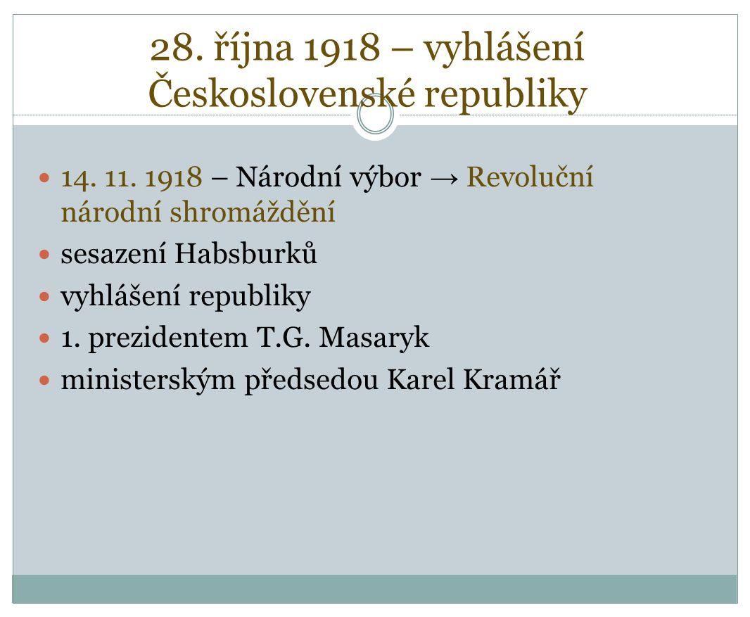 28. října 1918 – vyhlášení Československé republiky 14. 11. 1918 – Národní výbor → Revoluční národní shromáždění sesazení Habsburků vyhlášení republik