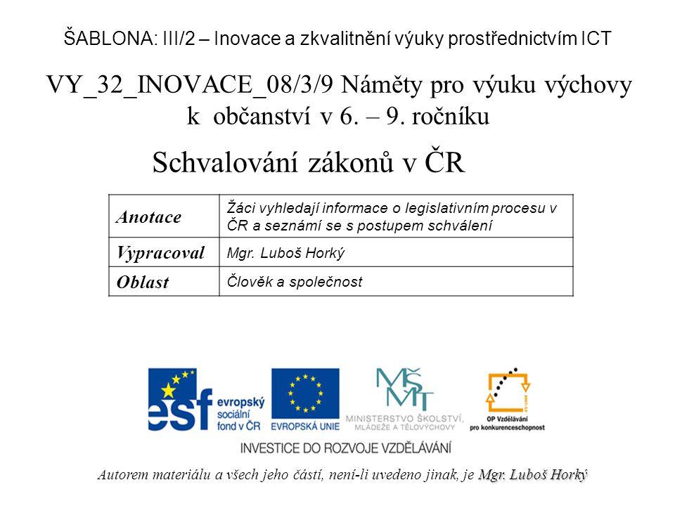 Schvalování zákonů v ČR v textu najděte odpovědi na následující otázky: 1.Jak se jmenují instituce, které v ČR schvalují zákony.