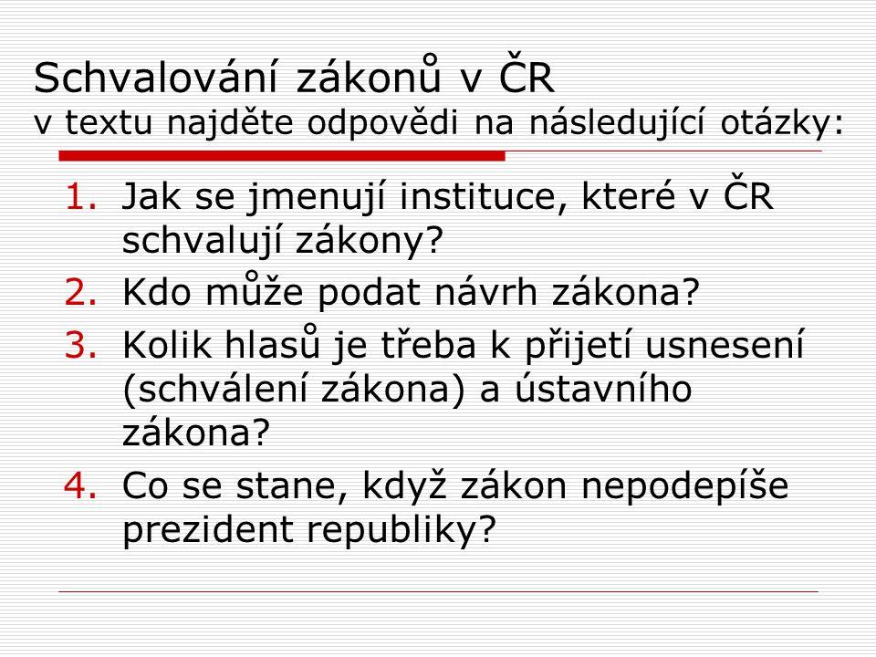 Schvalování zákonů v ČR v textu najděte odpovědi na následující otázky: 1.Jak se jmenují instituce, které v ČR schvalují zákony? 2.Kdo může podat návr