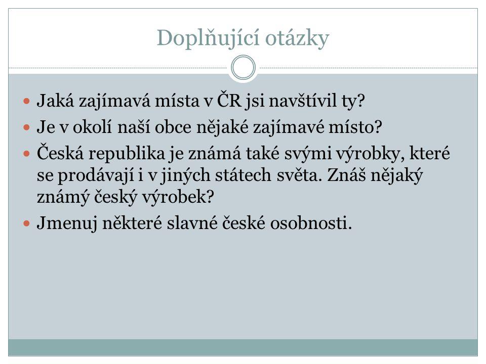 Doplňující otázky Jaká zajímavá místa v ČR jsi navštívil ty.
