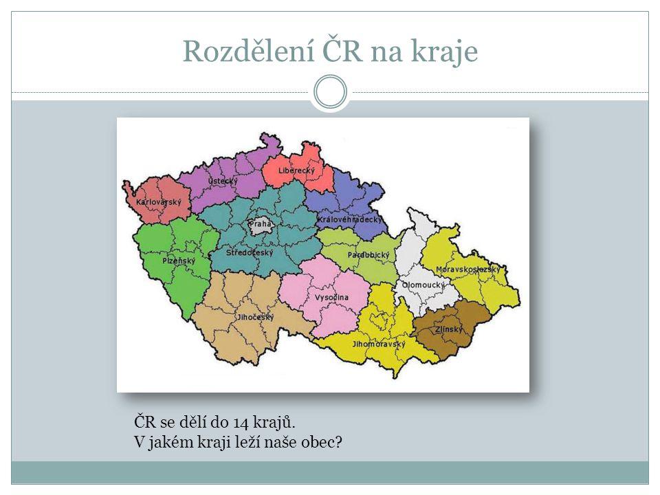 Rozdělení ČR na kraje ČR se dělí do 14 krajů. V jakém kraji leží naše obec?