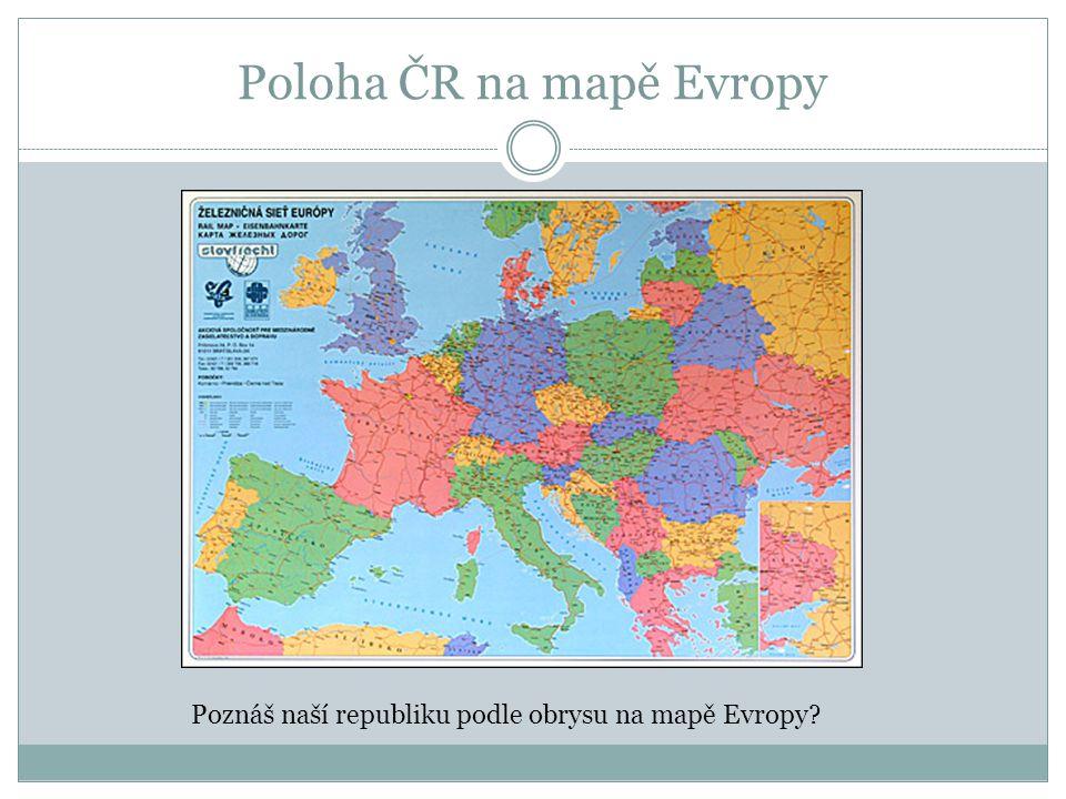 Poloha ČR na mapě Evropy Najdi podle obrysu ČR i na této mapě.