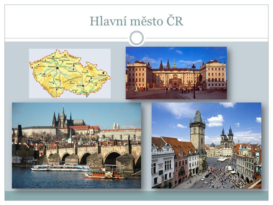 Naším hlavním městem je Praha Je to největší město ČR s množstvím památek Nacházejí se zde nejdůležitější úřady Sídlí zde prezident republiky, vláda a parlament