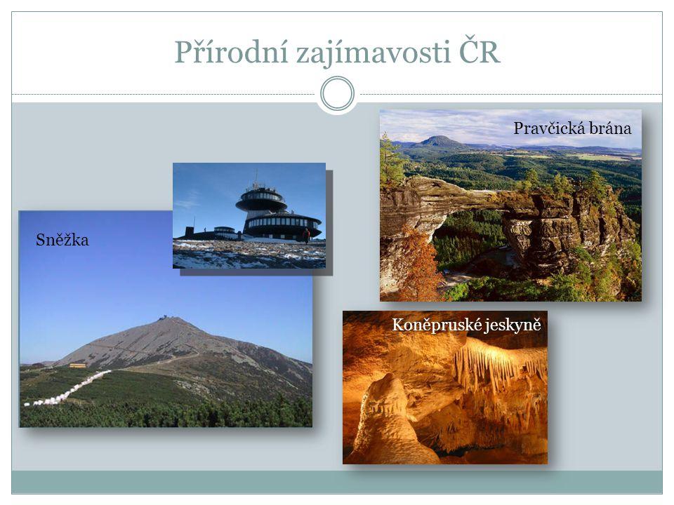 Přírodní zajímavosti ČR Sněžka Pravčická brána Koněpruské jeskyně