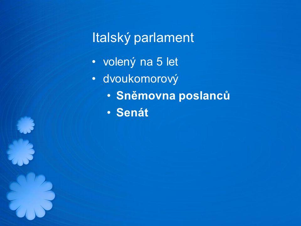 Italský parlament volený na 5 let dvoukomorový Sněmovna poslanců Senát