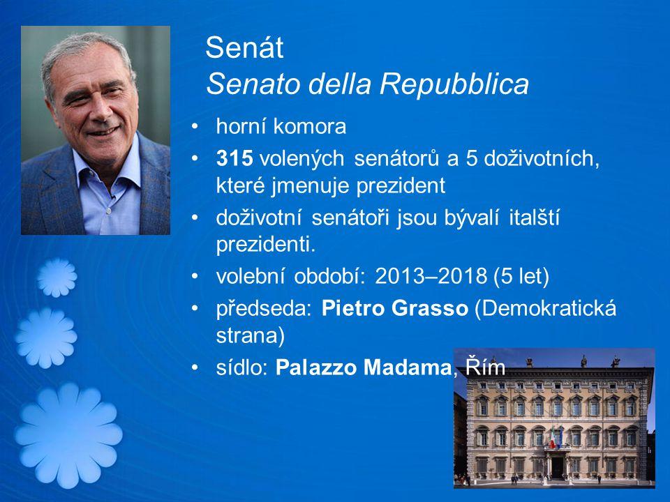 Senát Senato della Repubblica horní komora 315 volených senátorů a 5 doživotních, které jmenuje prezident doživotní senátoři jsou bývalí italští prezidenti.